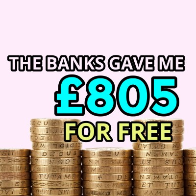I got the banks to give me £805 for free - and so can you!