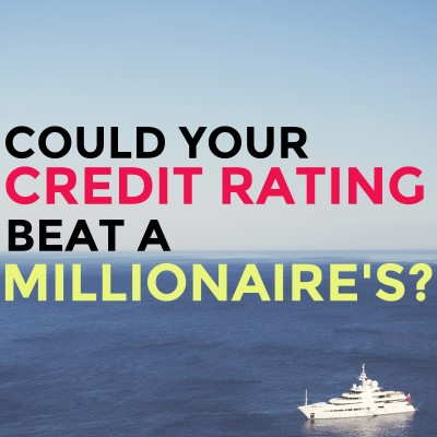 Could your credit rating beat a millionaire's? Yes, it can!