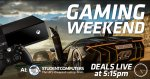Gaming Weekend Deals live at 5:15pm